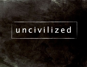 Uncivilized ONLY