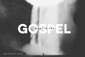 What is the gospel ANTIOCH SERMON SERIES IMAGE